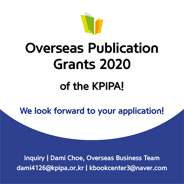 >Overseas Publication Grants 2020> of the Publication Industry Promotion Agency of Korea (KPIPA)!We look forward to your application!Inquiry: Dami Choe, Overseas Business Teamdami4126@kpipa.or.kr   kbookcenter3@naver.com