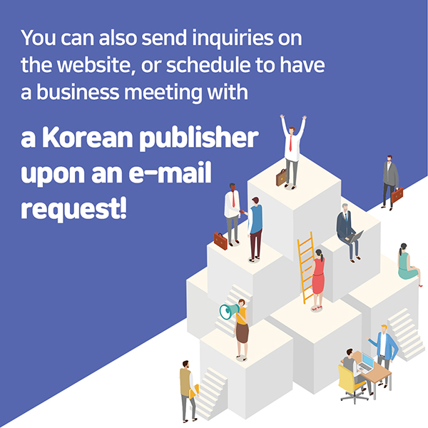 This is not the end!You can also send inquiries on the website, or schedule to have a business meeting with a Korean publisher upon an e-mail request!